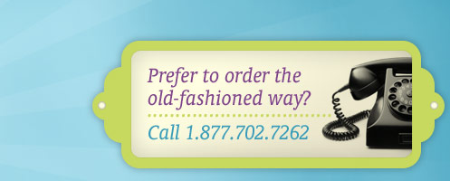 Prefer to order the old-fashioned way? Call 1-800-776-3948